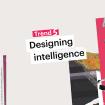 Fjord Trend 5: Designing Intelligence