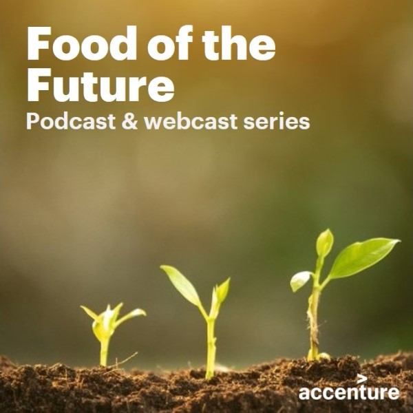 Food of the future | Podcast & webcast series | Accenture